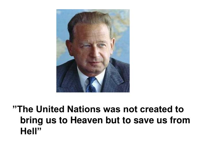 """The United Nations was not created to bring us to Heaven but to save us from Hell"""