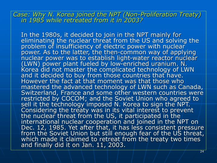 Case: Why N. Korea joined the NPT (Non-Proliferation Treaty) in 1985 while retreated from it in 2003?
