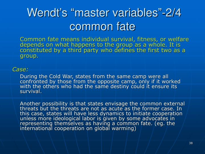 "Wendt's ""master variables""-2/4 common fate"