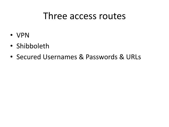 Three access routes