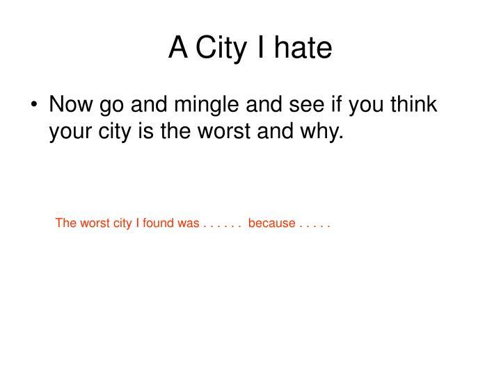 A City I hate