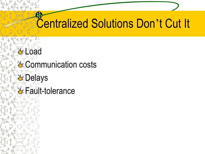 Centralized Solutions Don