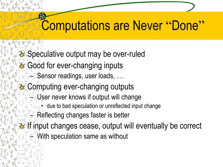 Computations are Never