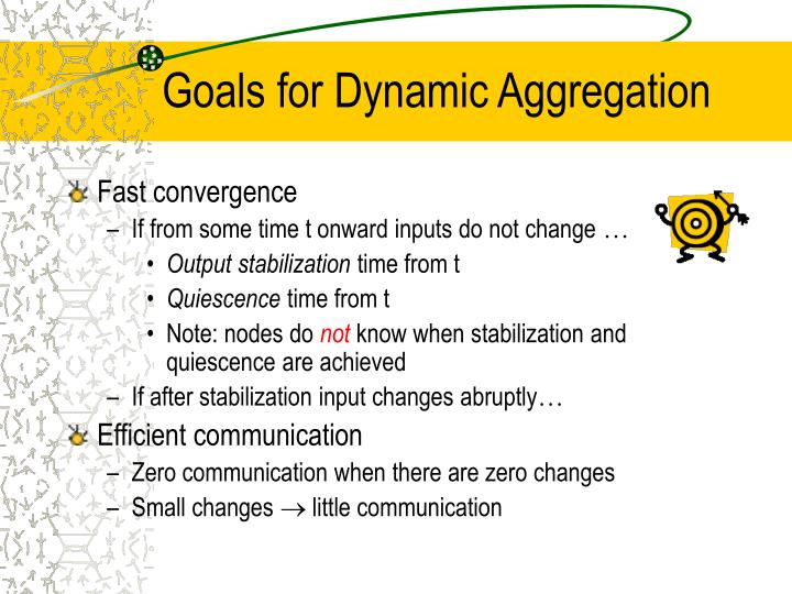 Goals for Dynamic Aggregation