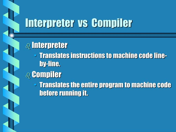 Interpreter  vs  Compiler