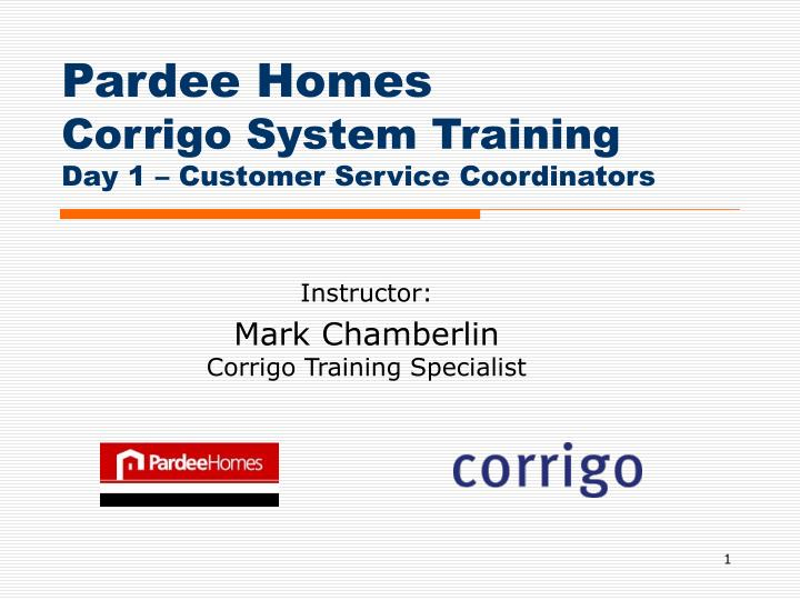 Pardee homes corrigo system training day 1 customer service coordinators
