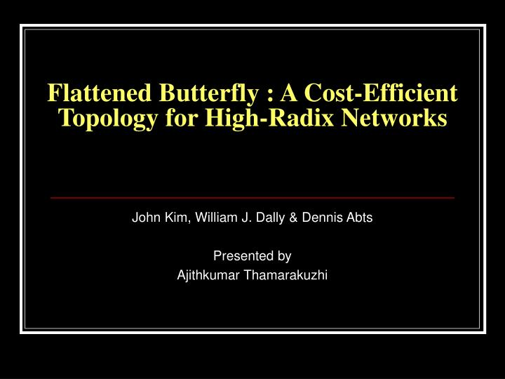 Flattened butterfly a cost efficient topology for high radix networks