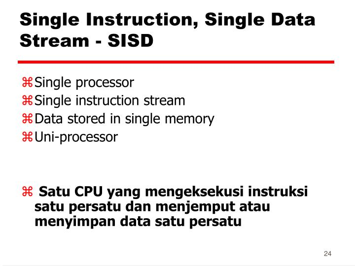 Single Instruction, Single Data Stream - SISD