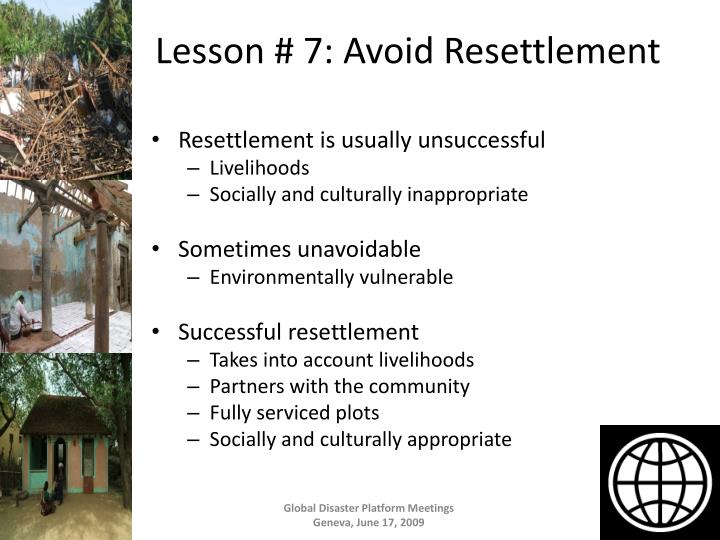 Lesson # 7: Avoid Resettlement