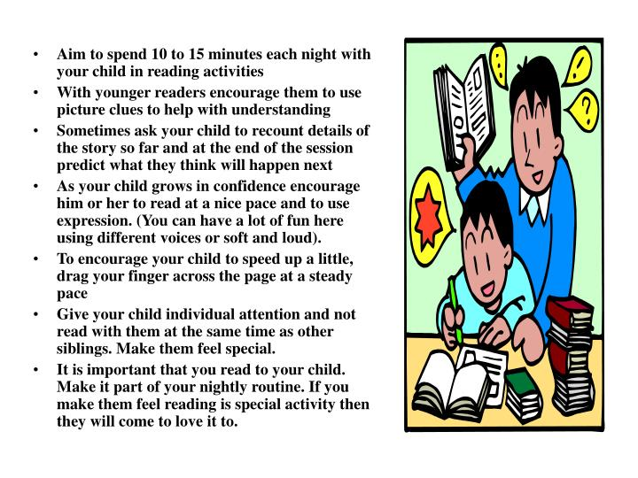 Aim to spend 10 to 15 minutes each night with your child in reading activities