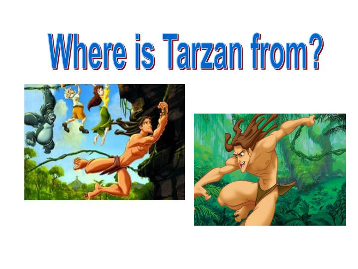 Where is Tarzan from?