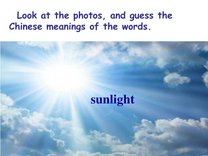 Look at the photos, and guess the Chinese meanings of the words.