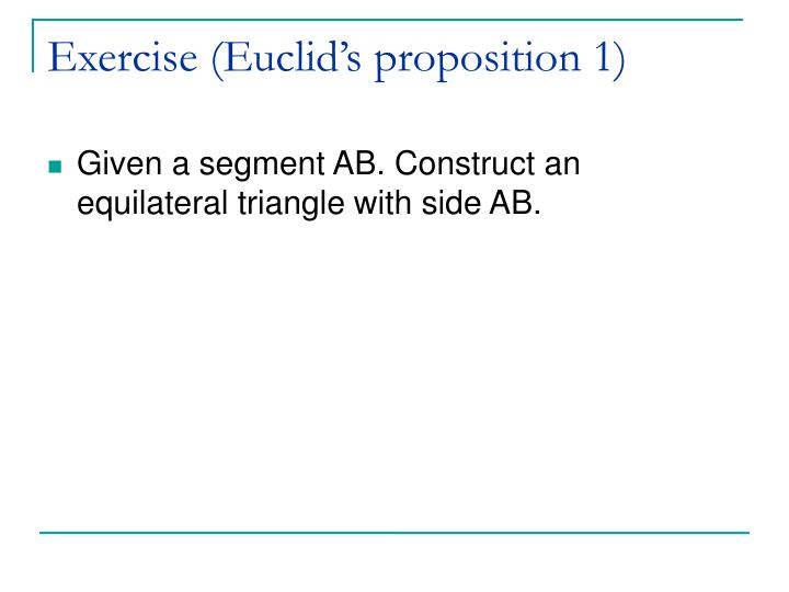 Exercise (Euclid's proposition 1)