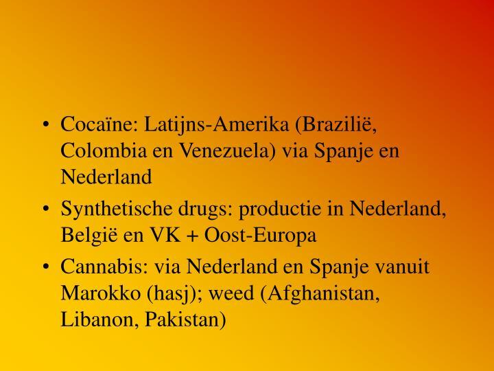 Cocaïne: Latijns-Amerika (Brazilië, Colombia en Venezuela) via Spanje en Nederland