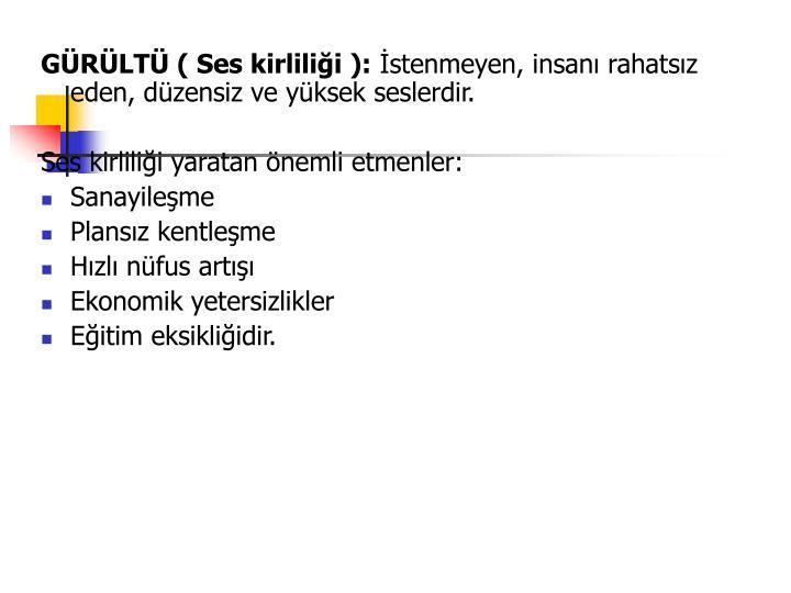 GÜRÜLTÜ ( Ses kirliliği ):