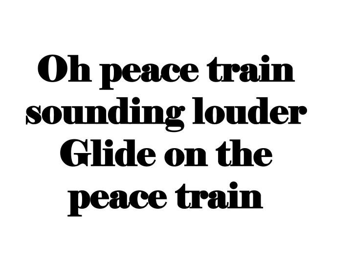 Oh peace train