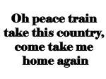 oh peace train take this country come take me home again1