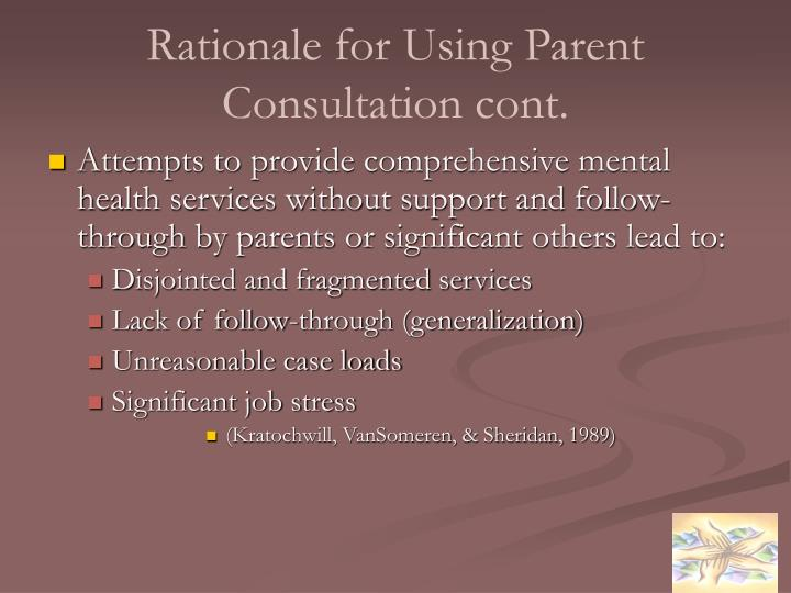 Rationale for Using Parent Consultation cont.