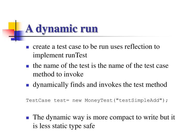 A dynamic run