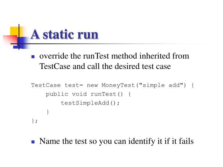 A static run