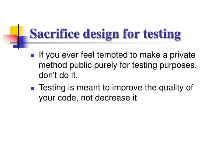Sacrifice design for testing