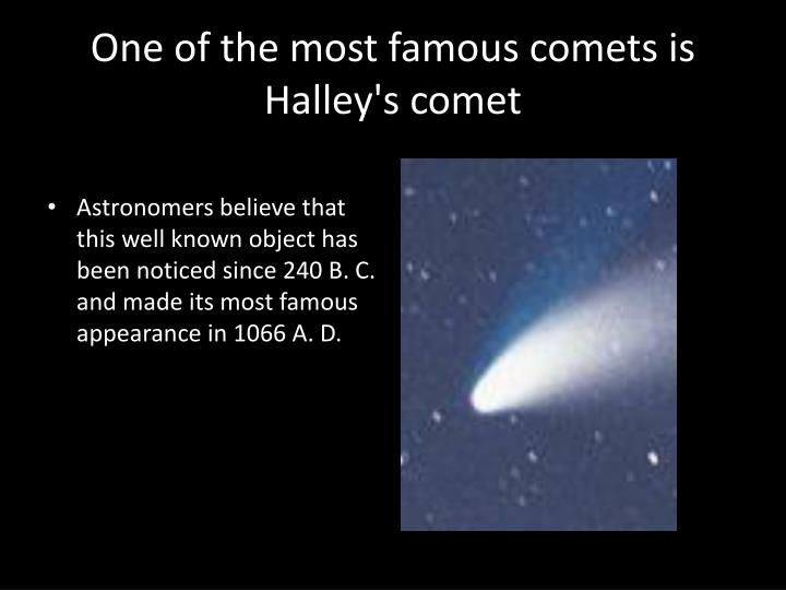 One of the most famous comets is