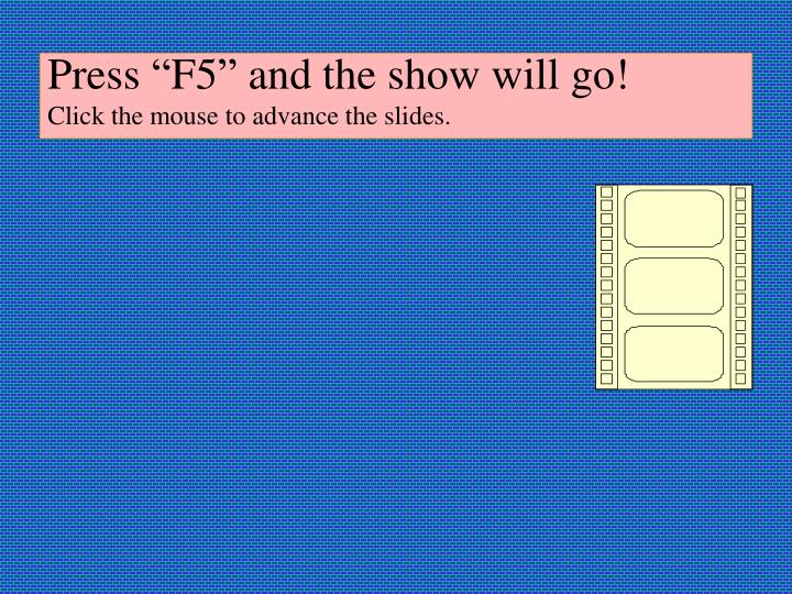 "Press ""F5"" and the show will go!"