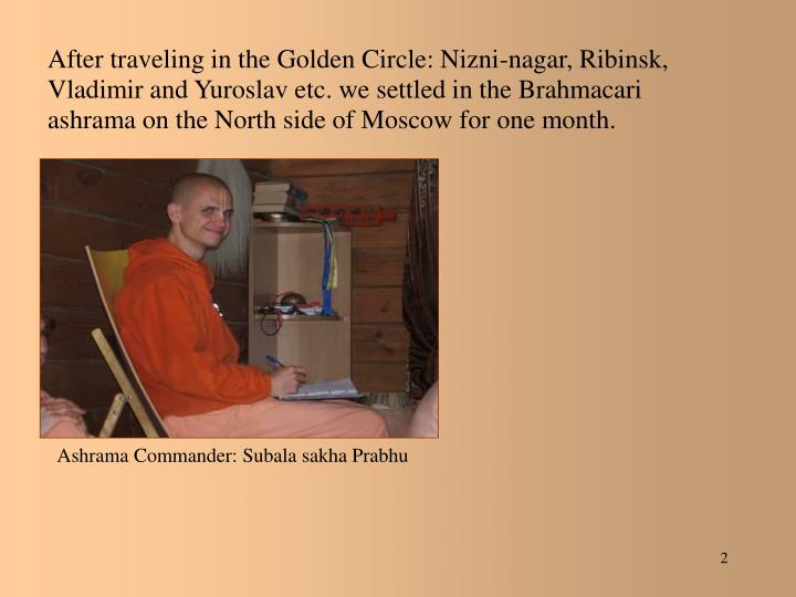 After traveling in the Golden Circle: Nizni-nagar, Ribinsk, Vladimir and Yuroslav etc. we settled in the Brahmacari ashrama on the North side of Moscow for one month.