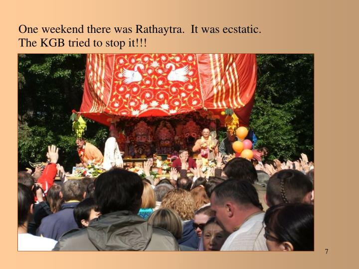One weekend there was Rathaytra.  It was ecstatic.