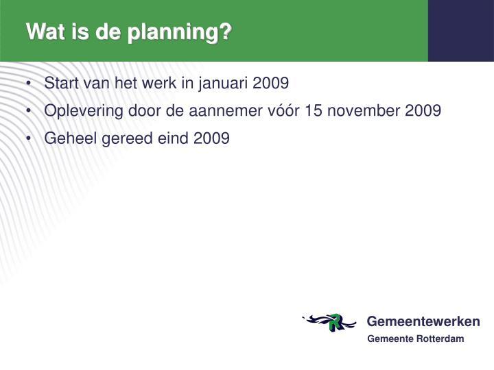 Wat is de planning?