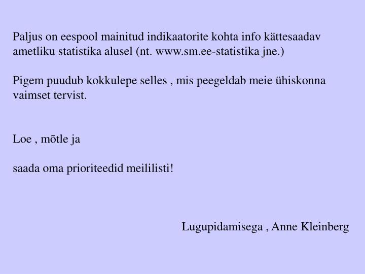 Paljus on eespool mainitud indikaatorite kohta info kättesaadav ametliku statistika alusel (nt. www.sm.ee-statistika jne.)