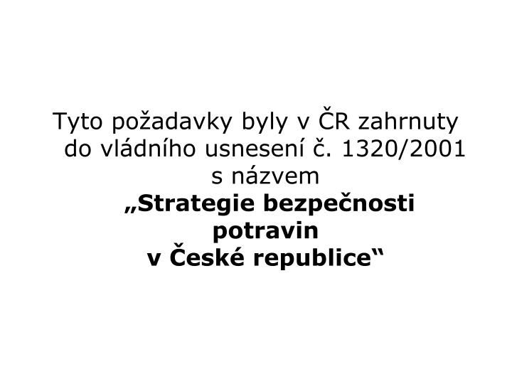 Tyto požadavky byly v ČR zahrnuty do vládního usnesení č. 1320/2001     s názvem