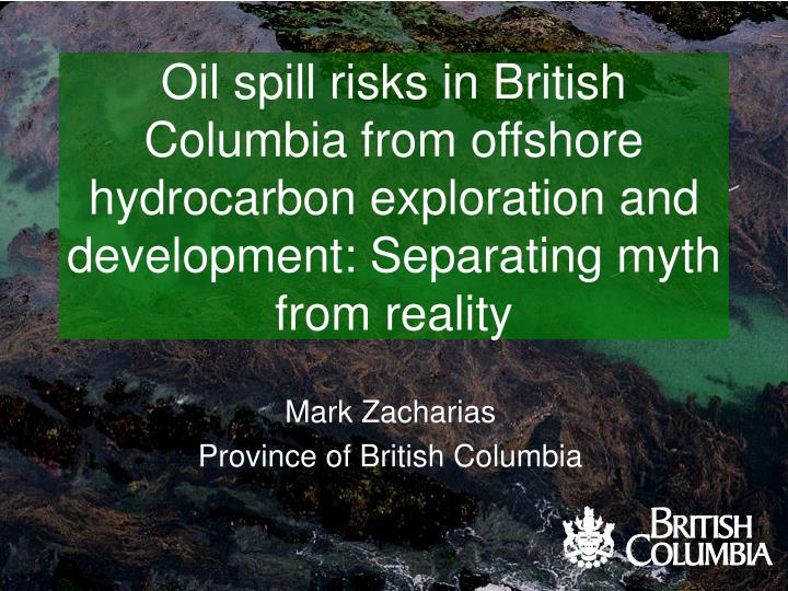 Oil spill risks in British Columbia from offshore hydrocarbon exploration and development: Separatin...