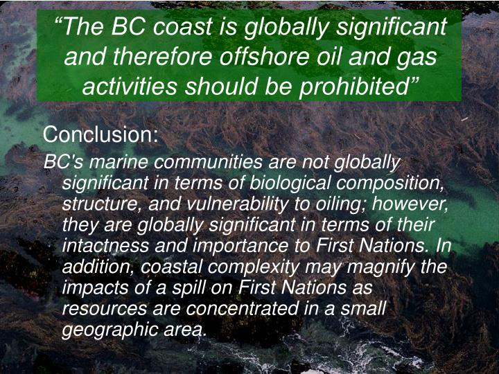 """The BC coast is globally significant and therefore offshore oil and gas activities should be prohibited"""