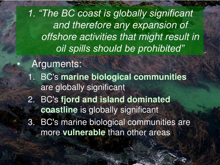 "1. ""The BC coast is globally significant and therefore any expansion of offshore activities that might result in oil spills should be prohibited"""