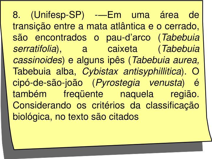 8. (Unifesp-SP) -―Em uma área de transição entre a mata atlântica e o cerrado, são encontrados o pau-d'arco (