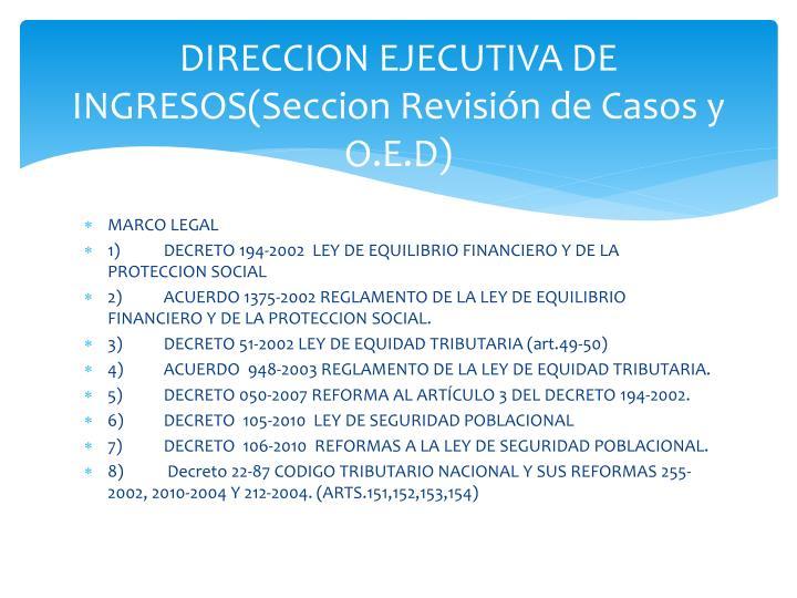 DIRECCION EJECUTIVA DE INGRESOS(Seccion Revisión de Casos y O.E.D)