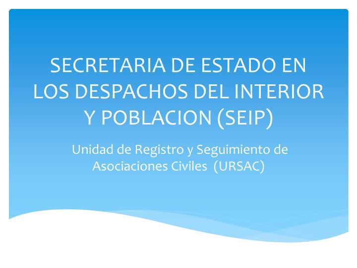 SECRETARIA DE ESTADO EN LOS DESPACHOS DEL INTERIOR Y POBLACION (SEIP)