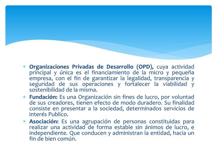 Organizaciones Privadas de Desarrollo (OPD),