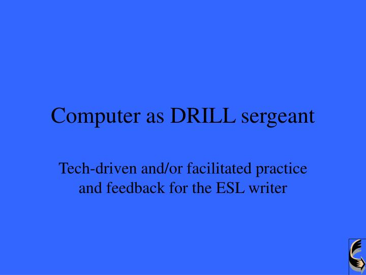 Computer as drill sergeant