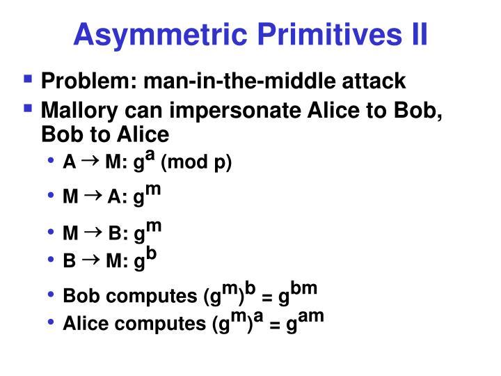 Asymmetric Primitives II