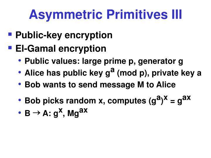 Asymmetric Primitives III