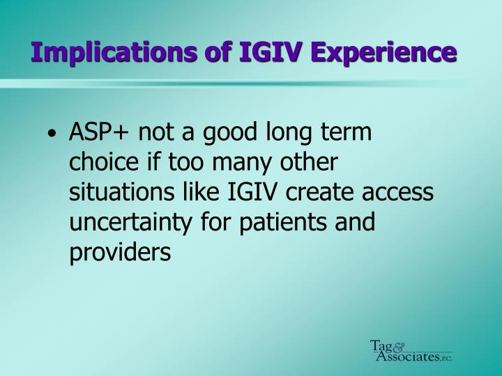 Implications of IGIV Experience