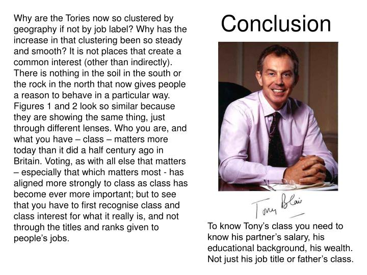 Why are the Tories now so clustered by geography if not by job label? Why has the increase in that clustering been so steady and smooth? It is not places that create a common interest (other than indirectly). There is nothing in the soil in the south or the rock in the north that now gives people a reason to behave in a particular way. Figures 1 and 2 look so similar because they are showing the same thing, just through different lenses. Who you are, and what you have – class – matters more today than it did a half century ago in Britain. Voting, as with all else that matters – especially that which matters most - has aligned more strongly to class as class has become ever more important; but to see that you have to first recognise class and class interest for what it really is, and not through the titles and ranks given to people's jobs.