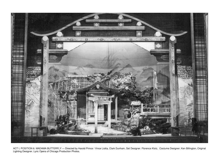 ACT I, POSITION 6. MADAMA BUTTERFLY — Directed by Harold Prince / Vince Liotta, Clark Dunham, Set Designer. Florence Klotz,  Costume Designer; Ken Billington, Original Lighting Designer. Lyric Opera of Chicago Production Photos.