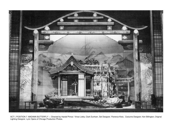 ACT I, POSITION 7. MADAMA BUTTERFLY — Directed by Harold Prince / Vince Liotta, Clark Dunham, Set Designer. Florence Klotz,  Costume Designer; Ken Billington, Original Lighting Designer. Lyric Opera of Chicago Production Photos.