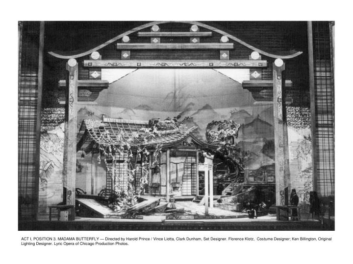 ACT I, POSITION 3. MADAMA BUTTERFLY — Directed by Harold Prince / Vince Liotta, Clark Dunham, Set Designer. Florence Klotz,  Costume Designer; Ken Billington, Original Lighting Designer. Lyric Opera of Chicago Production Photos.