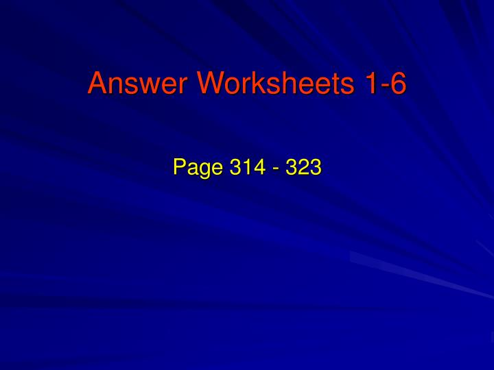 Answer Worksheets 1-6