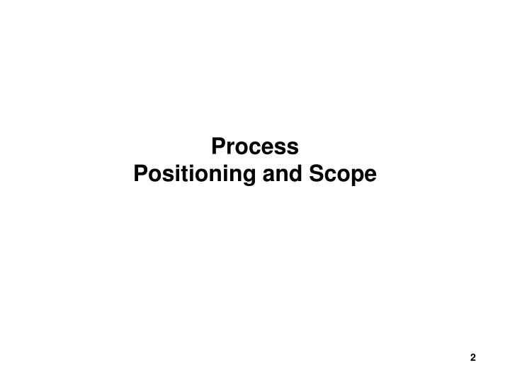 Process positioning and scope