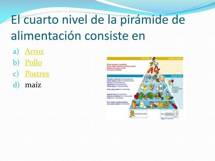 El cuarto nivel de la pirámide de alimentación consiste en